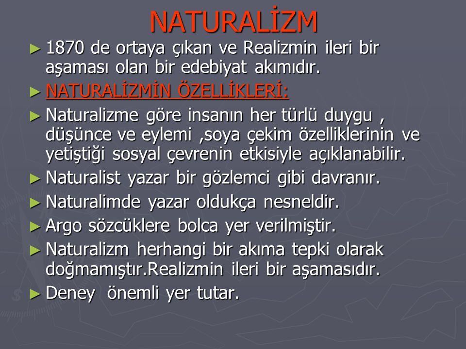 NATURALİZM ► 1870 de ortaya çıkan ve Realizmin ileri bir aşaması olan bir edebiyat akımıdır.