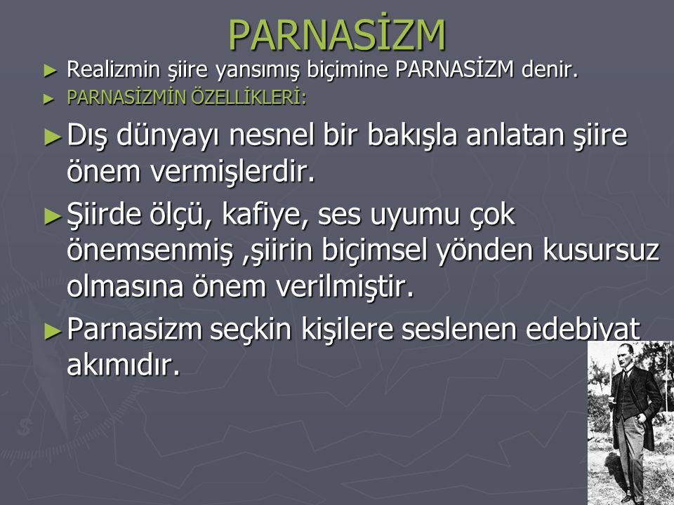 PARNASİZM ► Realizmin şiire yansımış biçimine PARNASİZM denir.