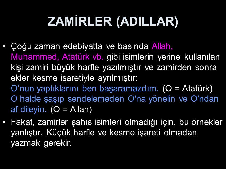 ZAMİRLER (ADILLAR) Çoğu zaman edebiyatta ve basında Allah, Muhammed, Atatürk vb.