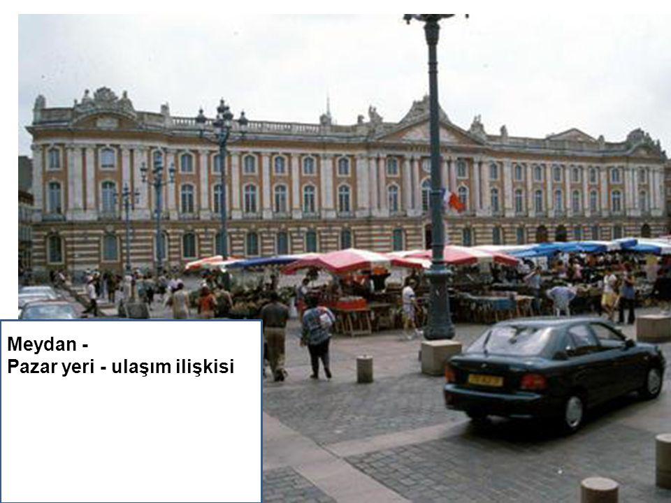 10 Y Meydan - Pazar yeri - ulaşım ilişkisi Meydan- Pazar Alanı ilişkisi el erleşme