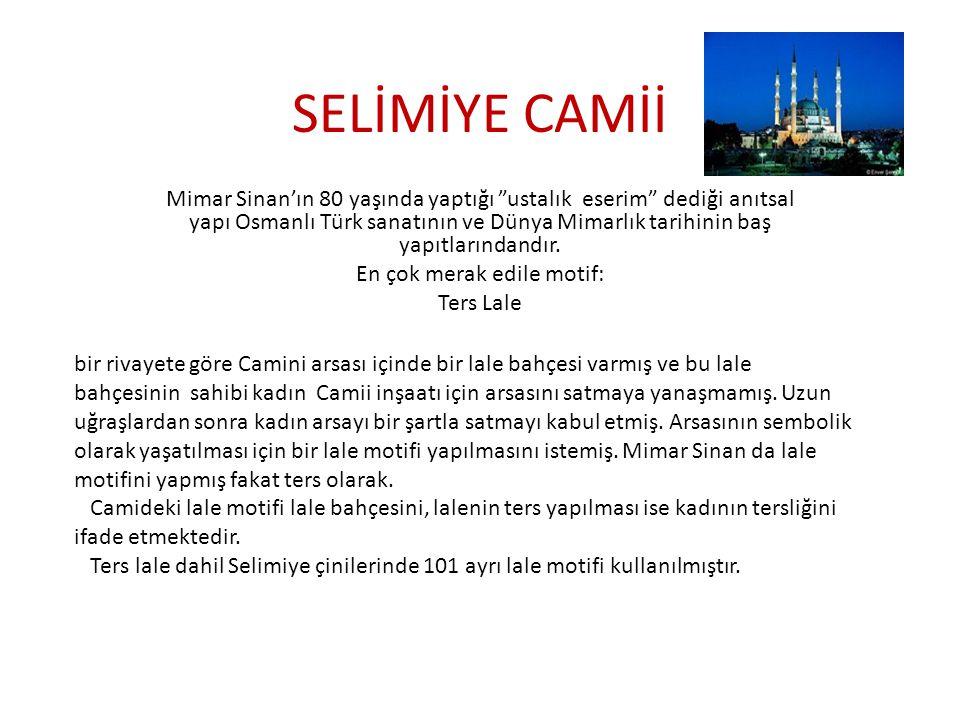 SELİMİYE CAMİİ Mimar Sinan'ın 80 yaşında yaptığı ustalık eserim dediği anıtsal yapı Osmanlı Türk sanatının ve Dünya Mimarlık tarihinin baş yapıtlarındandır.