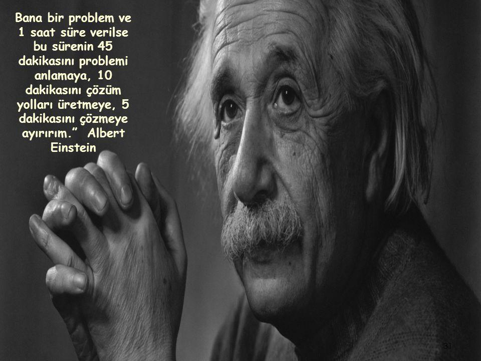 """"""" Einstein Bana bir problem ve 1 saat süre verilse bu sürenin 45 dakikasını problemi anlamaya, 10 dakikasını çözüm yolları üretmeye, 5 dakikasını çözm"""
