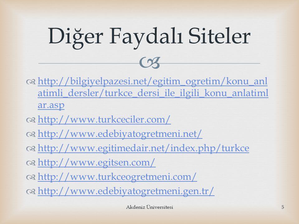   http://www.turkcedersi.gen.tr/ http://www.turkcedersi.gen.tr/  http://www.dersimizturkce.gen.tr/ http://www.dersimizturkce.gen.tr/  www.edebiyatogretmeni.net www.edebiyatogretmeni.net  www.edebiyathocam.com www.edebiyathocam.com  http://www.turkcesinifi.com/ http://www.turkcesinifi.com/  http://www.ekolhoca.com/index.asp http://www.ekolhoca.com/index.asp  http://www.turkceogretmeniyim.net http://www.turkceogretmeniyim.net  http://www.dersizlesene.com/ http://www.dersizlesene.com/ 6Akdeniz Üniversitesi
