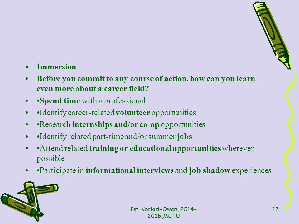Immersion Before you commit to any course of action, how can you learn even more about a career field.