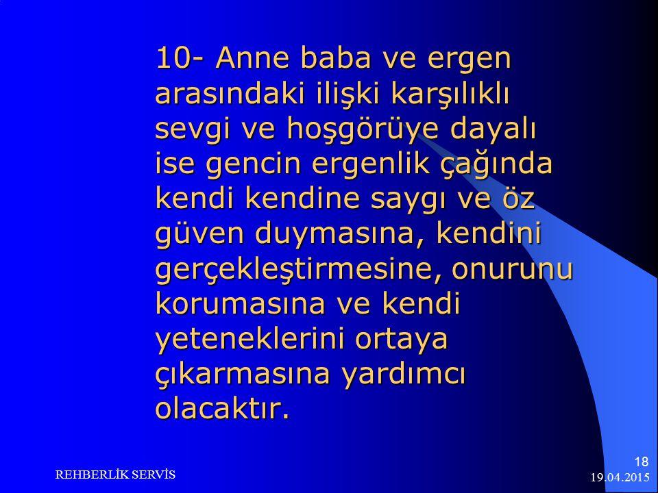 19.04.2015 REHBERLİK SERVİS 17 8- Eşinizle olan anlaşmazlıkları onun olmadığı ortamda çözün. Eşler arasındaki sorunlar çocuklara yansıtılmamalı. O sor