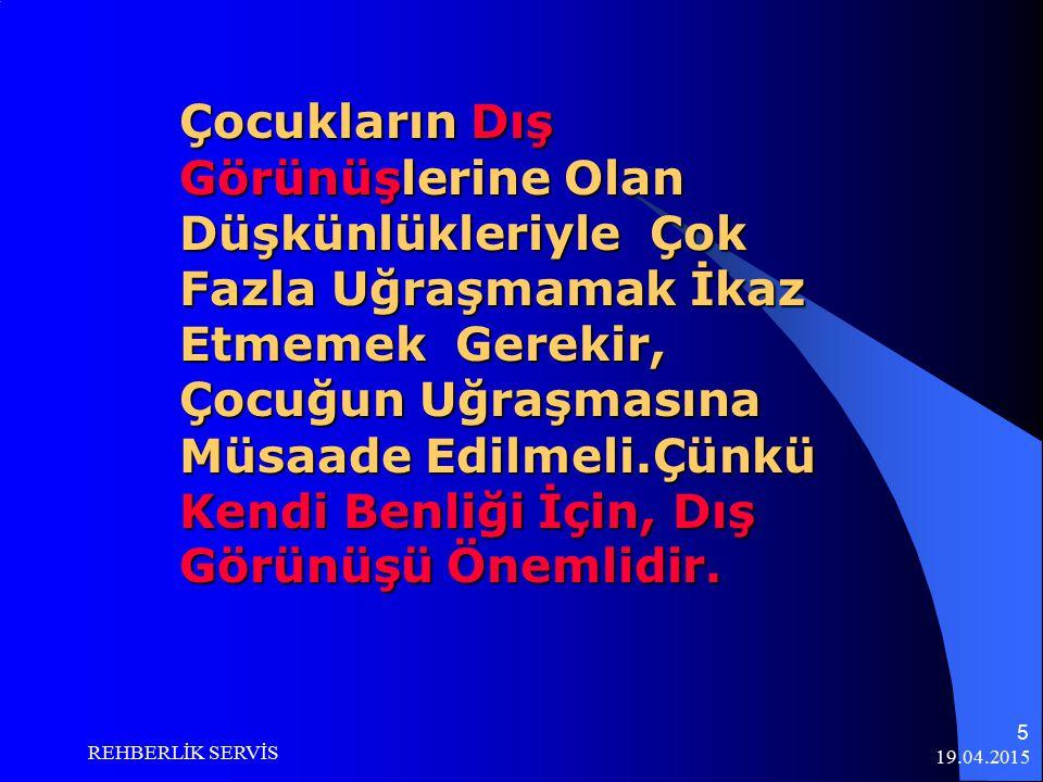 19.04.2015 REHBERLİK SERVİS 15 4- Konuşmalarınızda korkutma ve tehditten uzak durunuz.