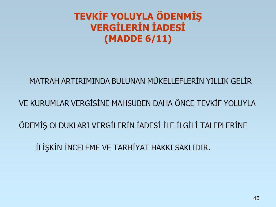 TEVKİF YOLUYLA ÖDENMİŞ VERGİLERİN İADESİ (MADDE 6/11) MATRAH ARTIRIMINDA BULUNAN MÜKELLEFLERİN YILLIK GELİR VE KURUMLAR VERGİSİNE MAHSUBEN DAHA ÖNCE TEVKİF YOLUYLA ÖDEMİŞ OLDUKLARI VERGİLERİN İADESİ İLE İLGİLİ TALEPLERİNE İLİŞKİN İNCELEME VE TARHİYAT HAKKI SAKLIDIR.