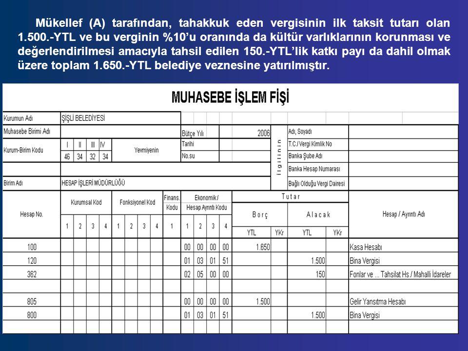 Mükellef (A) tarafından, tahakkuk eden vergisinin ilk taksit tutarı olan 1.500.-YTL ve bu verginin %10'u oranında da kültür varlıklarının korunması ve