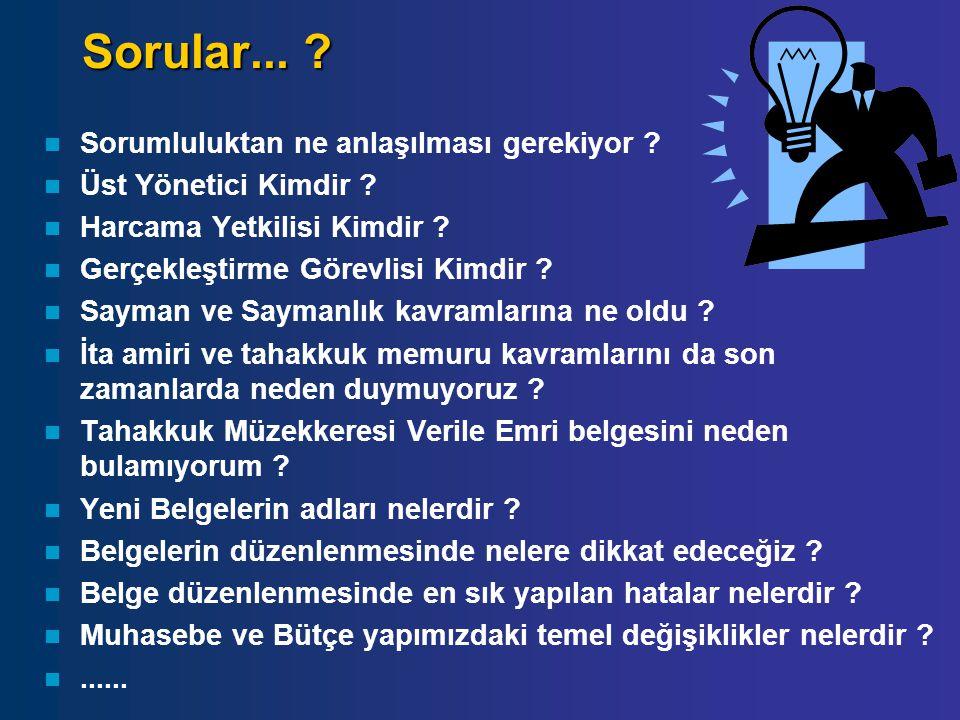 Sorular... ? Sorumluluktan ne anlaşılması gerekiyor ? Üst Yönetici Kimdir ? Harcama Yetkilisi Kimdir ? Gerçekleştirme Görevlisi Kimdir ? Sayman ve Say