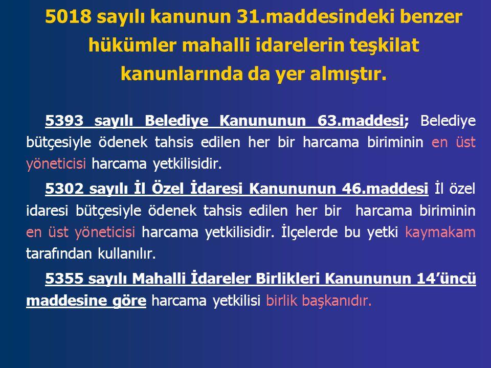 5018 sayılı kanunun 31.maddesindeki benzer hükümler mahalli idarelerin teşkilat kanunlarında da yer almıştır. 5393 sayılı Belediye Kanununun 63.maddes