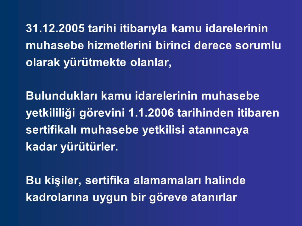 31.12.2005 tarihi itibarıyla kamu idarelerinin muhasebe hizmetlerini birinci derece sorumlu olarak yürütmekte olanlar, Bulundukları kamu idarelerinin