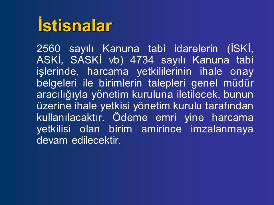 2560 sayılı Kanuna tabi idarelerin (İSKİ, ASKİ, SASKİ vb) 4734 sayılı Kanuna tabi işlerinde, harcama yetkililerinin ihale onay belgeleri ile birimleri