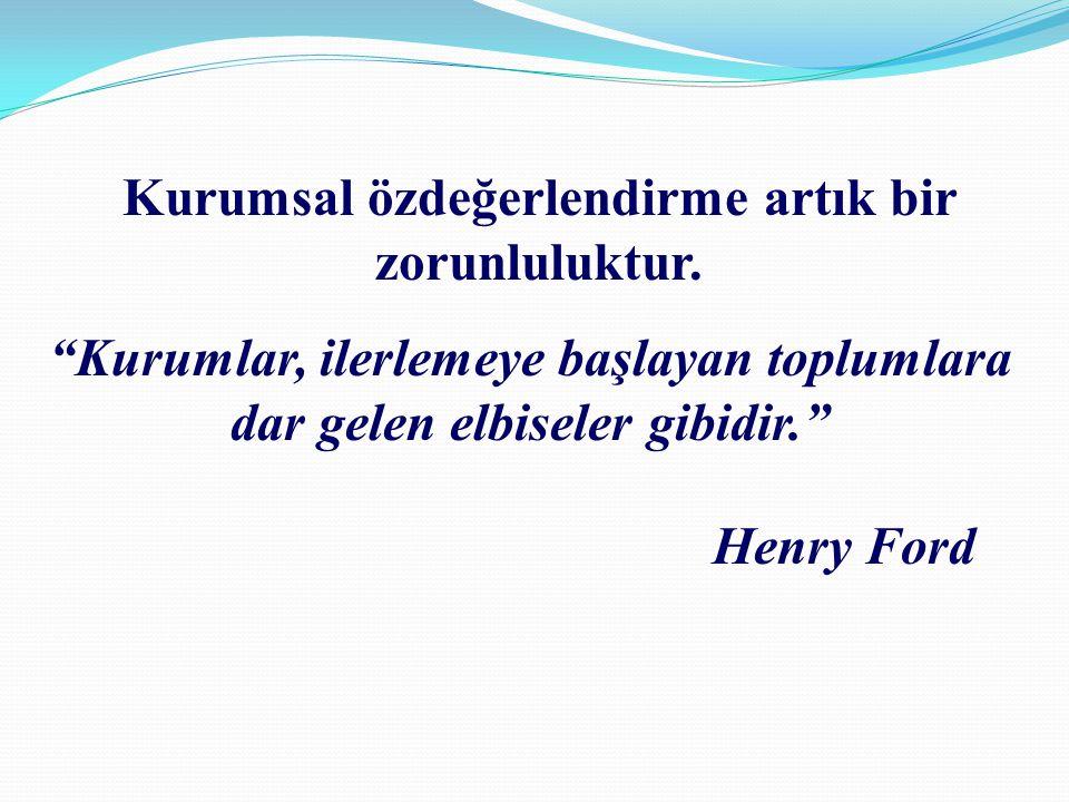 """Kurumsal özdeğerlendirme artık bir zorunluluktur. """"Kurumlar, ilerlemeye başlayan toplumlara dar gelen elbiseler gibidir."""" Henry Ford"""