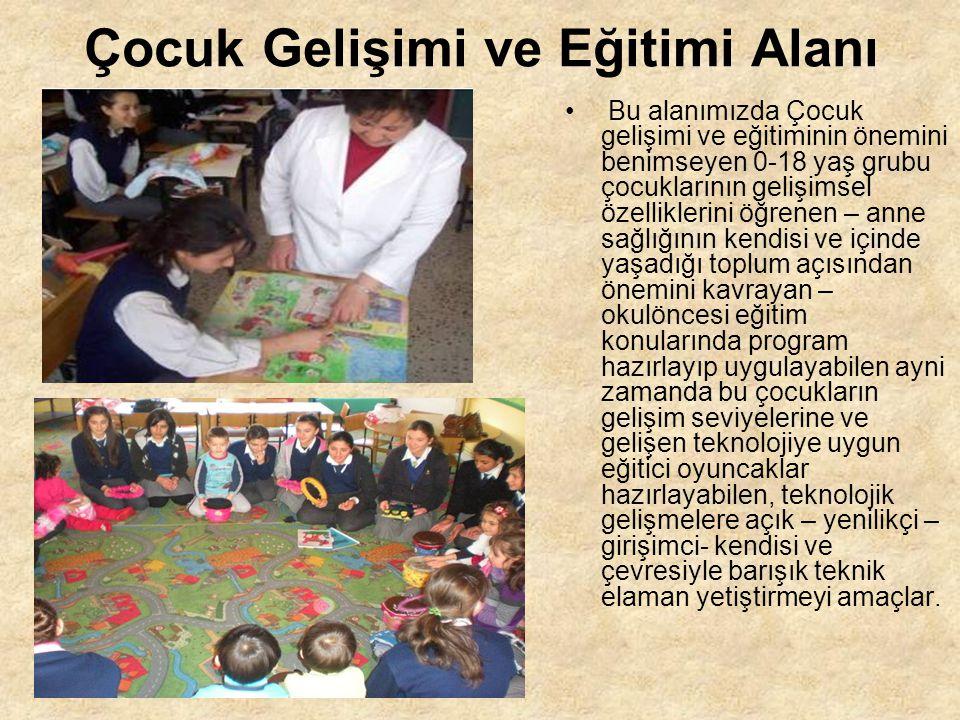 Çocuk Gelişimi ve Eğitimi Alanı Bu alanımızda Çocuk gelişimi ve eğitiminin önemini benimseyen 0-18 yaş grubu çocuklarının gelişimsel özelliklerini öğr