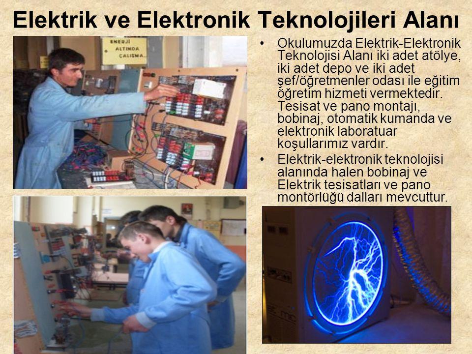 Elektrik ve Elektronik Teknolojileri Alanı Okulumuzda Elektrik-Elektronik Teknolojisi Alanı iki adet atölye, iki adet depo ve iki adet şef/öğretmenler