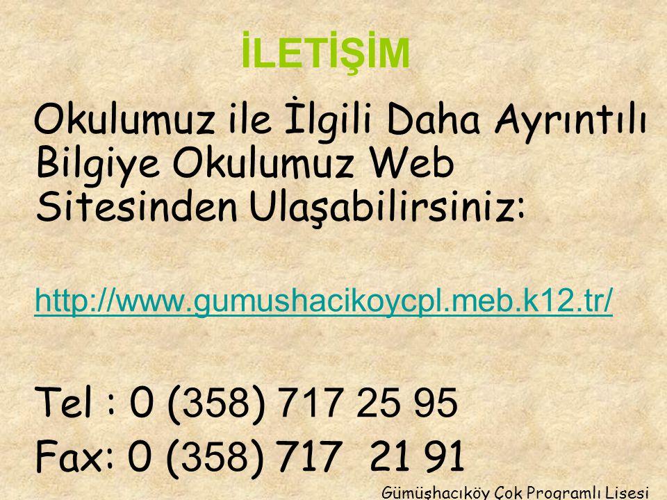 Okulumuz ile İlgili Daha Ayrıntılı Bilgiye Okulumuz Web Sitesinden Ulaşabilirsiniz: http://www.gumushacikoycpl.meb.k12.tr/ Tel : 0 ( 358 ) 717 25 95 F