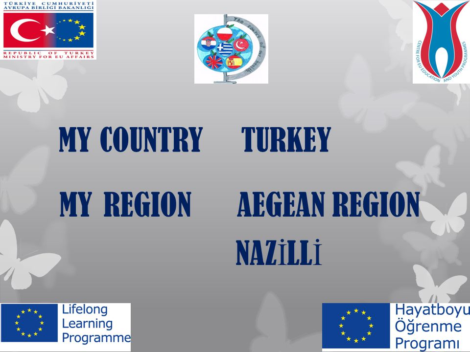 MY COUNTRY TURKEY MY REGION AEGEAN REGION NAZ İ LL İ