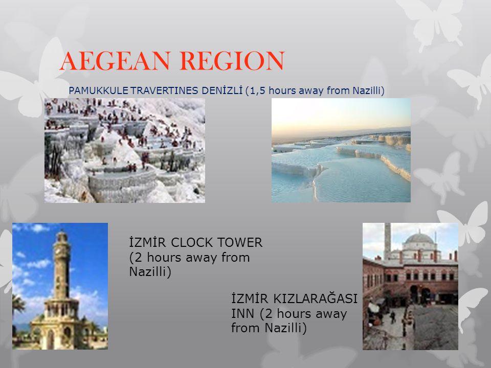 AEGEAN REGION PAMUKKULE TRAVERTINES DENİZLİ (1,5 hours away from Nazilli) İZMİR CLOCK TOWER (2 hours away from Nazilli) İZMİR KIZLARAĞASI INN (2 hours