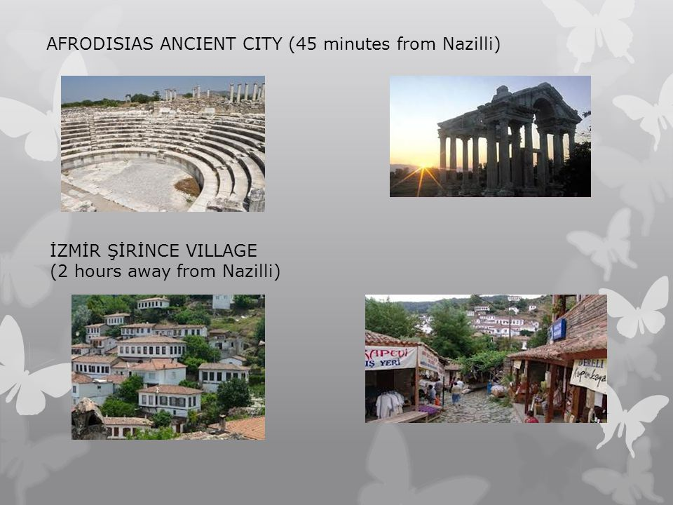 İZMİR ŞİRİNCE VILLAGE (2 hours away from Nazilli) AFRODISIAS ANCIENT CITY (45 minutes from Nazilli)