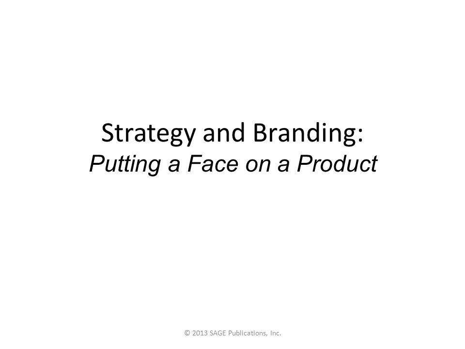 Positioning Simply stated, position is the perception consumers have of your product, not until itself, but relative to the competition. George Felton © 2013 SAGE Publications, Inc.