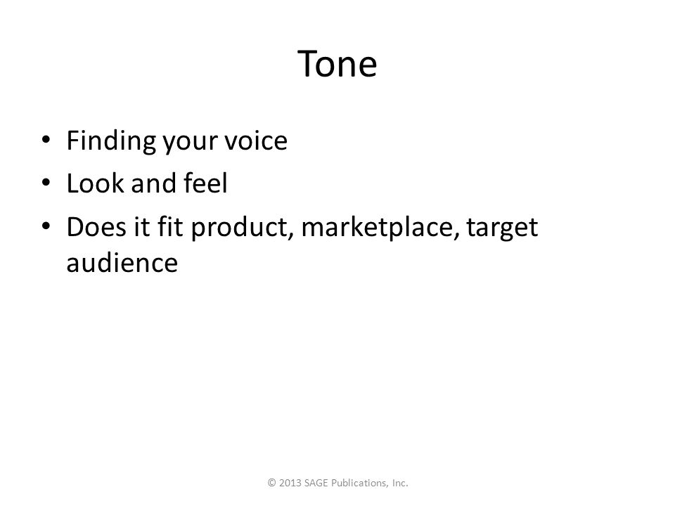 Tone Finding your voice Look and feel Does it fit product, marketplace, target audience © 2013 SAGE Publications, Inc.