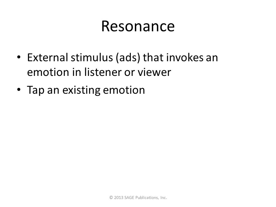 Resonance External stimulus (ads) that invokes an emotion in listener or viewer Tap an existing emotion © 2013 SAGE Publications, Inc.