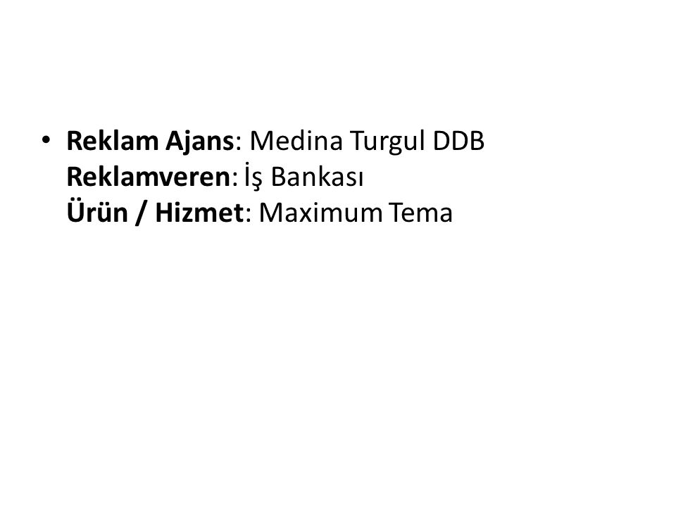 Reklam Ajans: Medina Turgul DDB Reklamveren: İş Bankası Ürün / Hizmet: Maximum Tema