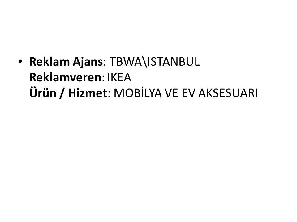 Reklam Ajans: TBWA\ISTANBUL Reklamveren: IKEA Ürün / Hizmet: MOBİLYA VE EV AKSESUARI
