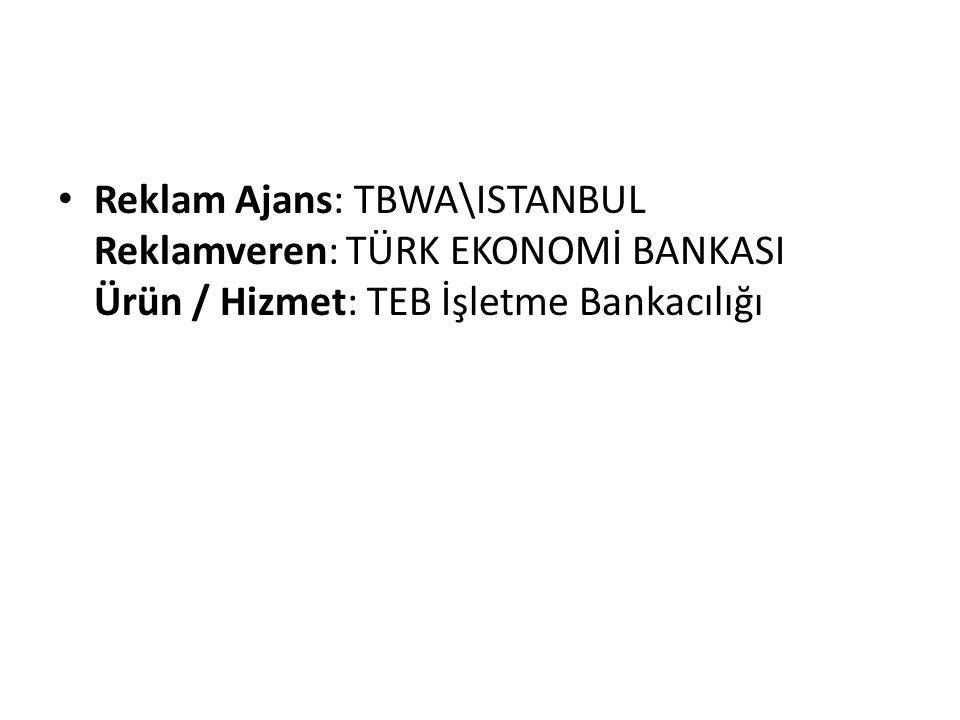 Reklam Ajans: TBWA\ISTANBUL Reklamveren: TÜRK EKONOMİ BANKASI Ürün / Hizmet: TEB İşletme Bankacılığı