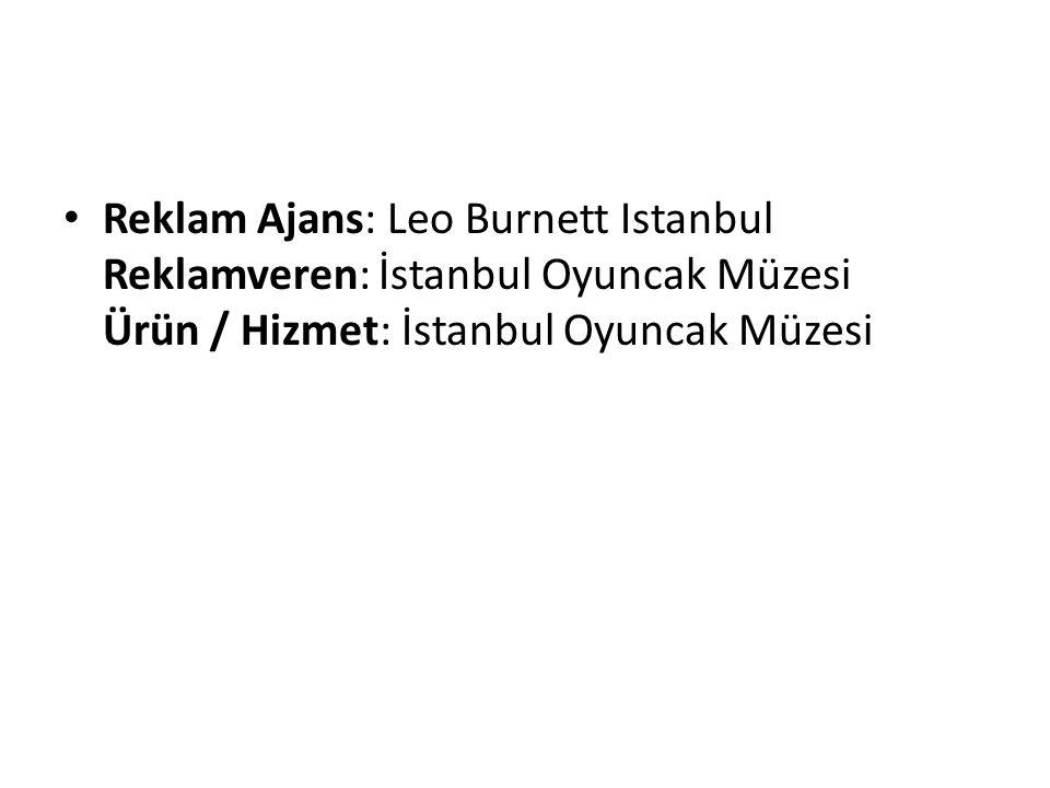 Reklam Ajans: Leo Burnett Istanbul Reklamveren: İstanbul Oyuncak Müzesi Ürün / Hizmet: İstanbul Oyuncak Müzesi