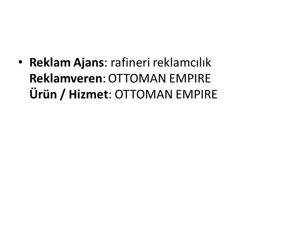 Reklam Ajans: rafineri reklamcılık Reklamveren: OTTOMAN EMPIRE Ürün / Hizmet: OTTOMAN EMPIRE