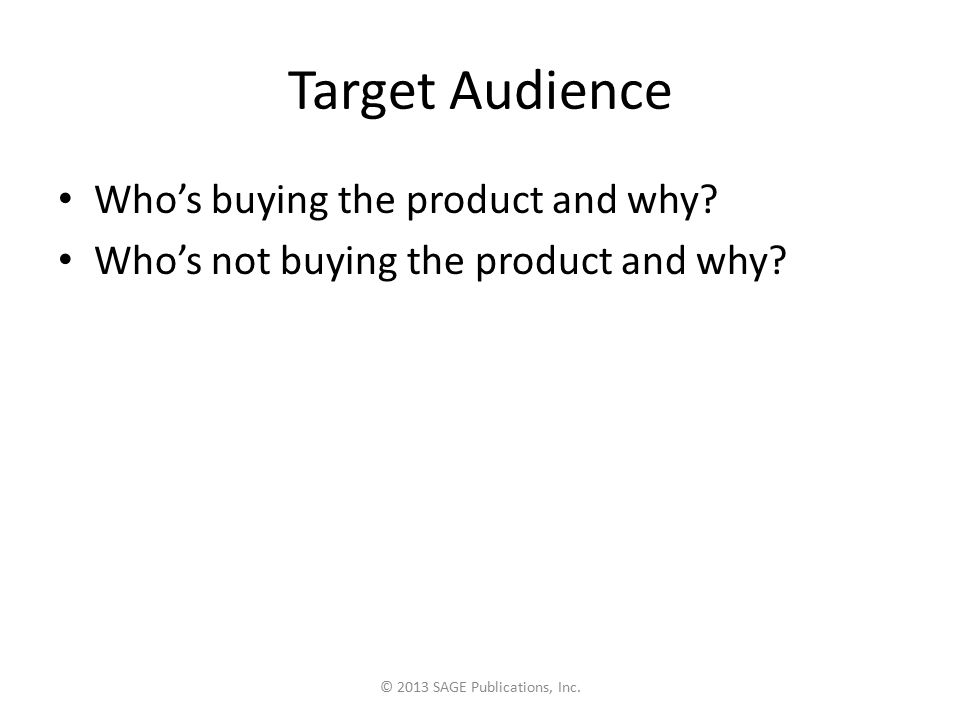 Target Audience Who's buying the product and why. Who's not buying the product and why.