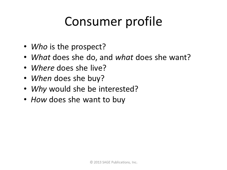 Consumer profile Who is the prospect. What does she do, and what does she want.