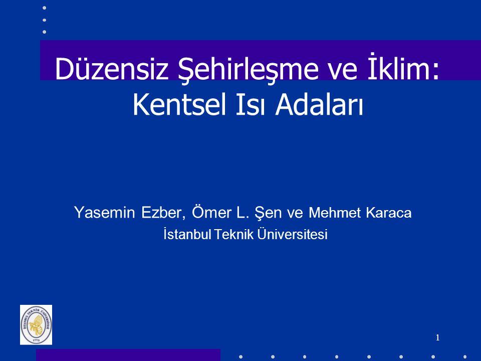 1 Düzensiz Şehirleşme ve İklim: Kentsel Isı Adaları Yasemin Ezber, Ömer L. Şen ve Mehmet Karaca İstanbul Teknik Üniversitesi