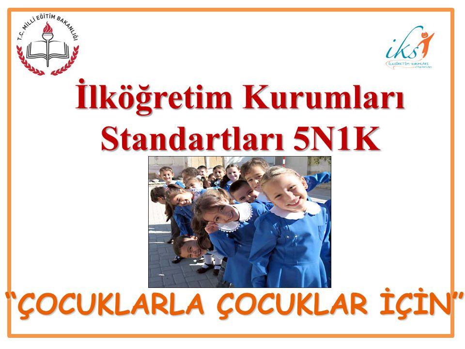 """İlköğretim Kurumları Standartları 5N1K """"ÇOCUKLARLA ÇOCUKLAR İÇİN"""""""