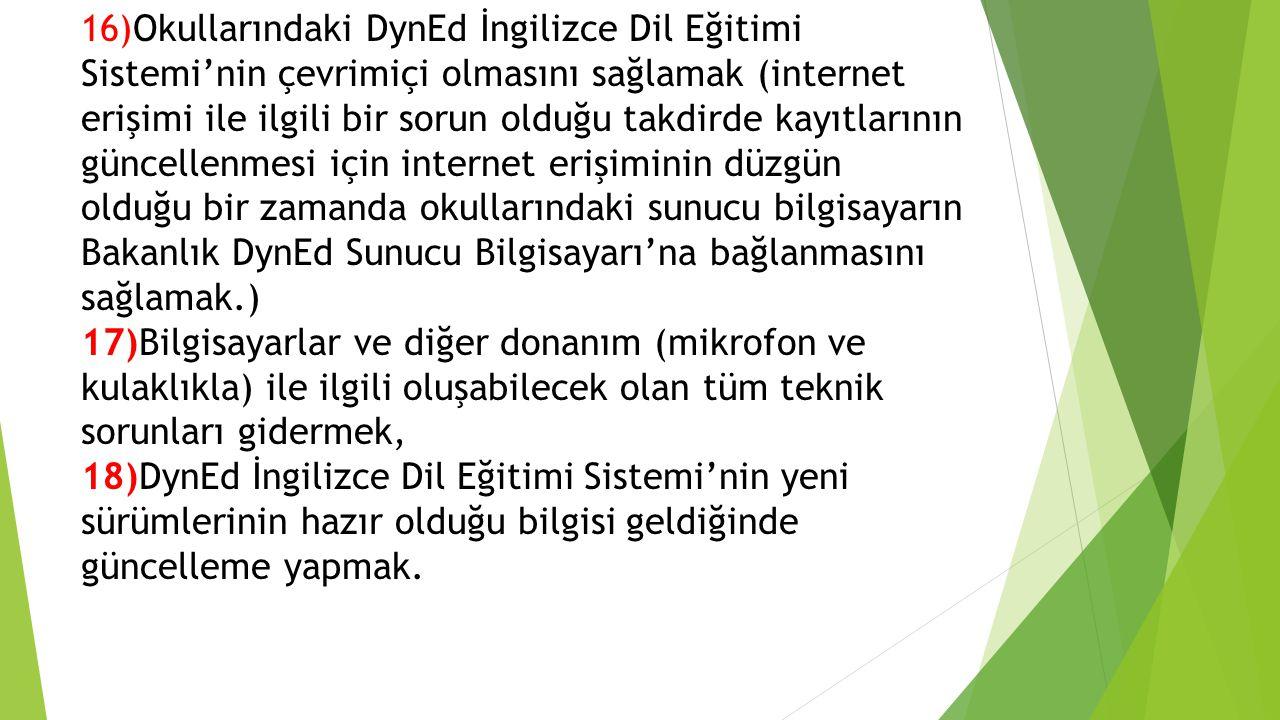 16)Okullarındaki DynEd İngilizce Dil Eğitimi Sistemi'nin çevrimiçi olmasını sağlamak (internet erişimi ile ilgili bir sorun olduğu takdirde kayıtların