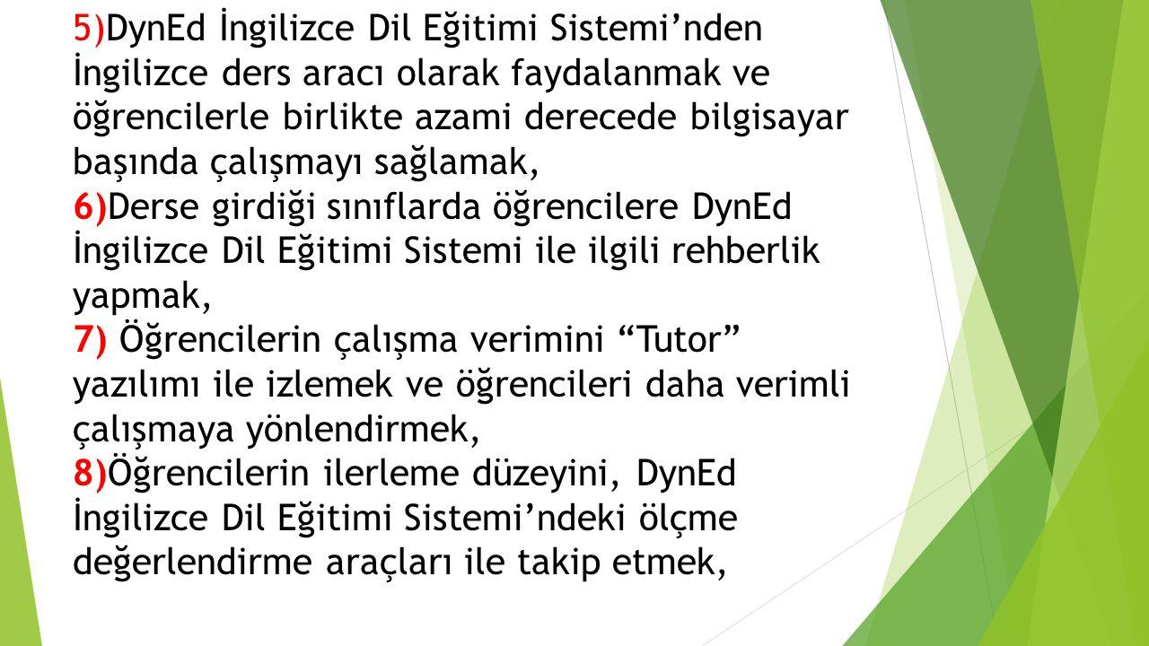 5)DynEd İngilizce Dil Eğitimi Sistemi'nden İngilizce ders aracı olarak faydalanmak ve öğrencilerle birlikte azami derecede bilgisayar başında çalışmay