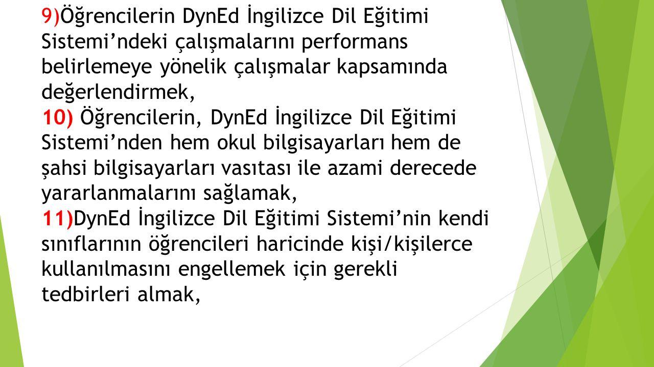 9)Öğrencilerin DynEd İngilizce Dil Eğitimi Sistemi'ndeki çalışmalarını performans belirlemeye yönelik çalışmalar kapsamında değerlendirmek, 10) Öğrenc