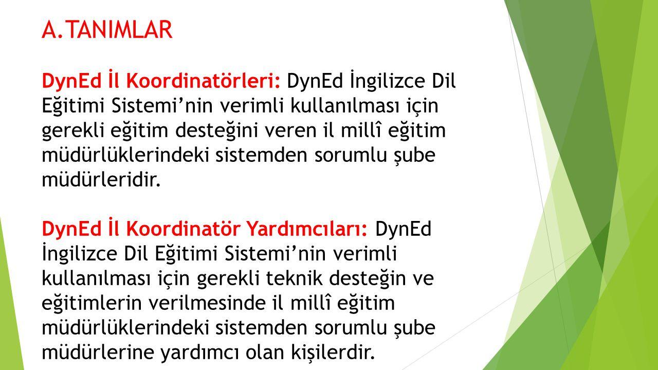 A.TANIMLAR DynEd İl Koordinatörleri: DynEd İngilizce Dil Eğitimi Sistemi'nin verimli kullanılması için gerekli eğitim desteğini veren il millî eğitim