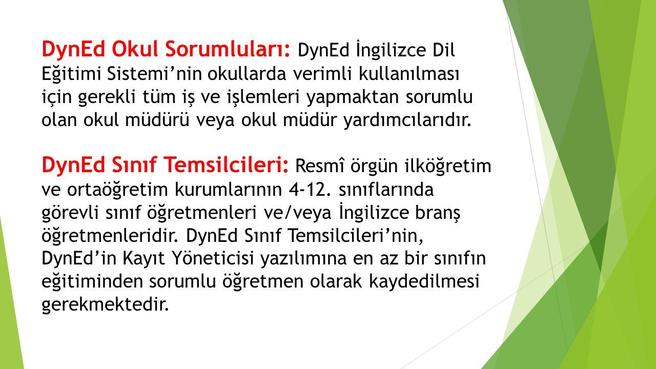 DynEd Okul Sorumluları: DynEd İngilizce Dil Eğitimi Sistemi'nin okullarda verimli kullanılması için gerekli tüm iş ve işlemleri yapmaktan sorumlu olan okul müdürü veya okul müdür yardımcılarıdır.