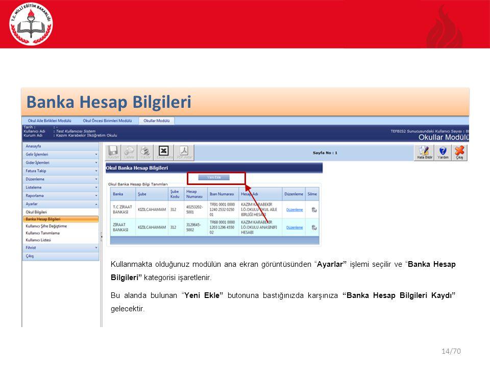14/70 Banka Hesap Bilgileri Kullanmakta olduğunuz modülün ana ekran görüntüsünden Ayarlar işlemi seçilir ve Banka Hesap Bilgileri kategorisi işaretlenir.