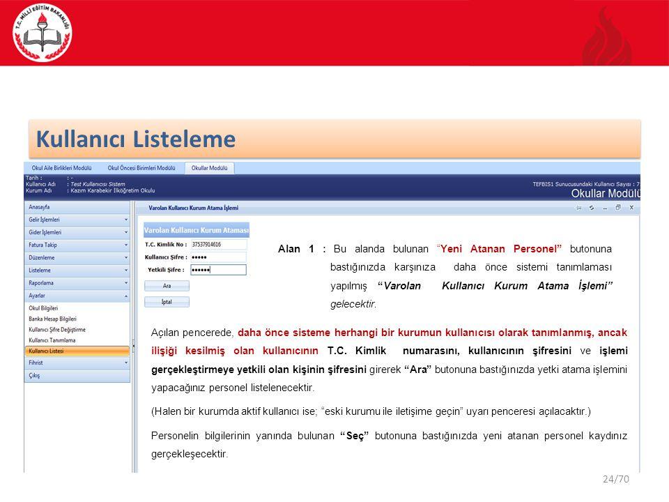 24/70 Kullanıcı Listeleme Açılan pencerede, daha önce sisteme herhangi bir kurumun kullanıcısı olarak tanımlanmış, ancak ilişiği kesilmiş olan kullanıcının T.C.