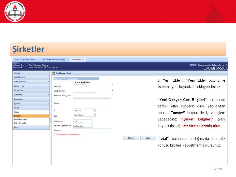 37/70 Şirketler 3.Yeni Ekle : Yeni Ekle butonu ile listenize yeni kaynak tipi ekleyebilirsiniz.
