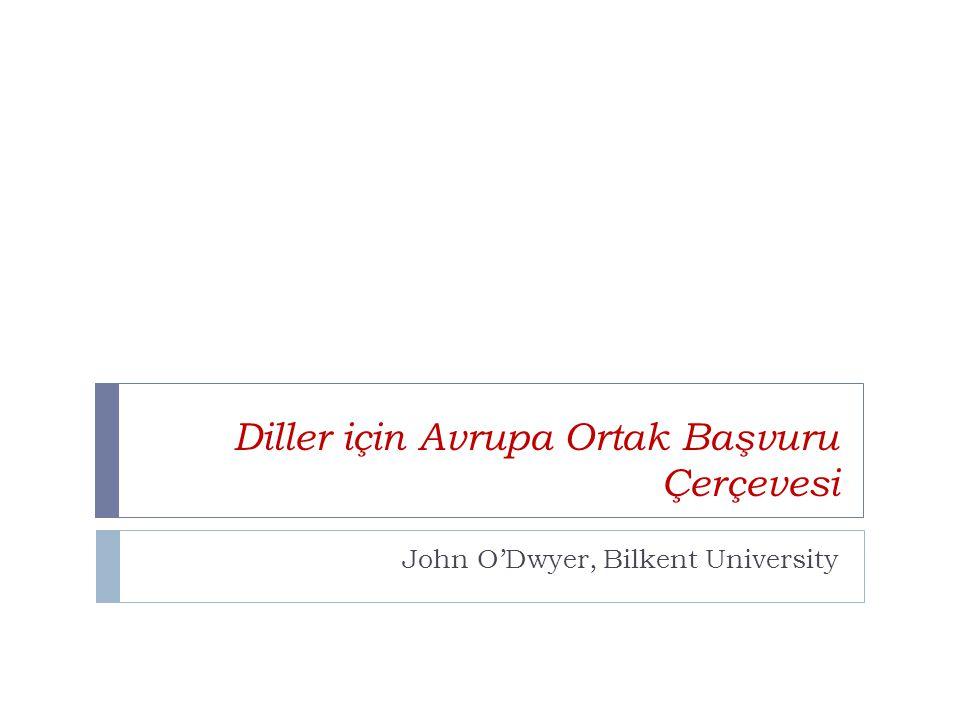 Diller için Avrupa Ortak Başvuru Çerçevesi John O'Dwyer, Bilkent University