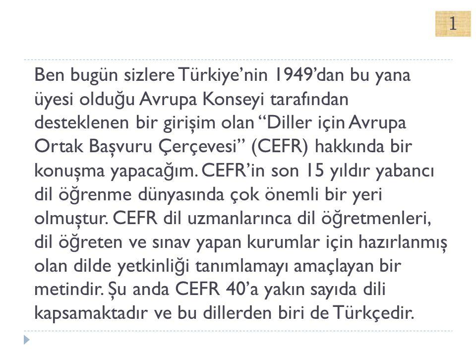 """Ben bugün sizlere Türkiye'nin 1949'dan bu yana üyesi oldu ğ u Avrupa Konseyi tarafından desteklenen bir girişim olan """"Diller için Avrupa Ortak Başvuru"""