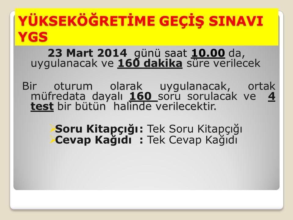 YÜKSEKÖĞRETİME GEÇİŞ SINAVI YGS günü saat 10.00 da, uygulanacak ve 160 dakika süre verilecek 23 Mart 2014 günü saat 10.00 da, uygulanacak ve 160 dakik