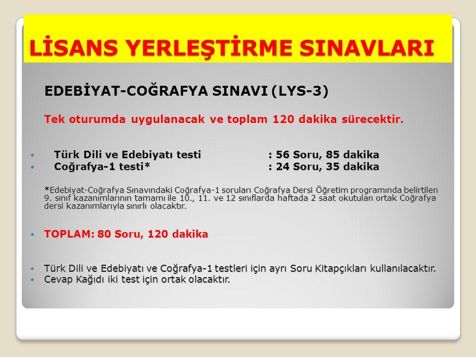 LİSANS YERLEŞTİRME SINAVLARI EDEBİYAT-COĞRAFYA SINAVI (LYS-3) Tek oturumda uygulanacak ve toplam 120 dakika sürecektir. Türk Dili ve Edebiyatı testi :