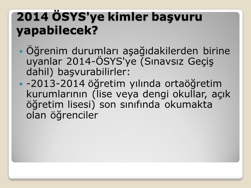 2014 ÖSYS'ye kimler başvuru yapabilecek? Öğrenim durumları aşağıdakilerden birine uyanlar 2014-ÖSYS'ye (Sınavsız Geçiş dahil) başvurabilirler: -2013-2