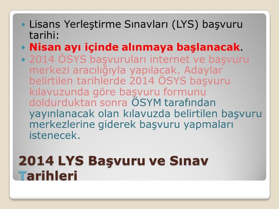 2014 LYS Başvuru ve Sınav Tarihleri Lisans Yerleştirme Sınavları (LYS) başvuru tarihi: Nisan ayı içinde alınmaya başlanacak. 2014 ÖSYS başvuruları int