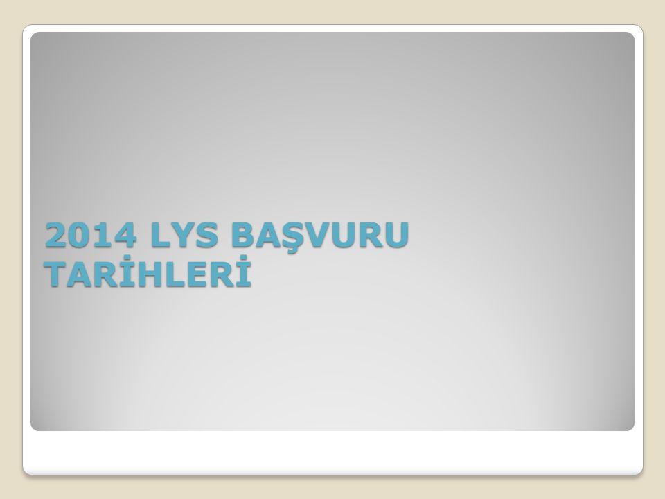 Lisans Yerleştirme Sınavları (LYS) başvuru ve sınav tarihleri ise şöyle; Sosyal Bilimler Lisans Yerleştirme Sınavı-4 (LYS4) 14 Haziran 2014 Matematik Lisans Yerleştirme Sınavı-1 (LYS1) 15 Haziran 2014 Yabancı Dil Lisans Yerleştirme Sınavı-5 (LYS5) 15 Haziran 2014 Fen Bilimleri Lisans Yerleştirme Sınavı-2 (LYS2) 21 Haziran 2014 Edebiyat-Coğrafya Lisans Yerleştirme Sınavı-3 (LYS3) 22 Haziran 2014